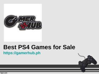 Best PS4 Games for Sale - Gamerhub.ph.ppt
