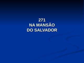 271 - NA MANSÃO DO SALVADOR.pps