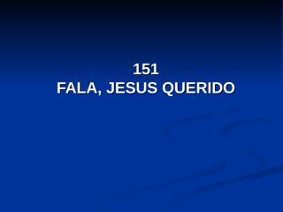 151- Fala Jesus Querido.pps
