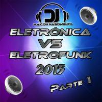 Eletrônica vs Eletrofunk 2015 (Parte 1) by Dj Maicon Nascimento.mp3